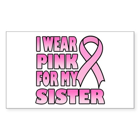 I Wear Pink for My Sister Rectangle Sticker