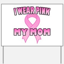 I Wear Pink for My Mom Yard Sign