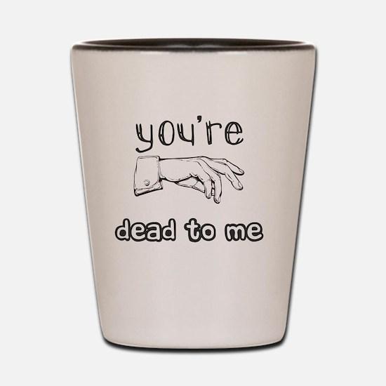 Cute Youre dead me Shot Glass
