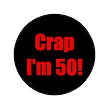"""Crap I'm 50! 3.5"""" Button"""