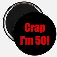 Crap I'm 50! Magnet