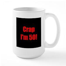 Crap I'm 50! Mug