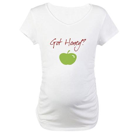 Got Honey? Maternity T-Shirt
