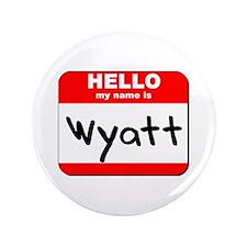 "Hello my name is Wyatt 3.5"" Button"