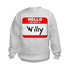 Hello my name is Willy Sweatshirt