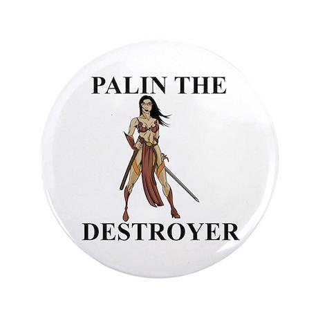 "Sarah Palin the Destroyer 3.5"" Button"