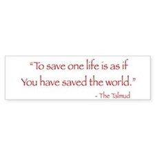 """To Save One Life"" Bumper Bumper Sticker"