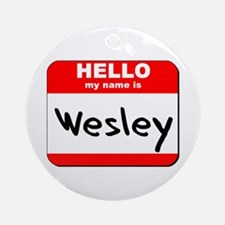 Hello my name is Wesley Ornament (Round)