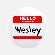 "Hello my name is Wesley 3.5"" Button"