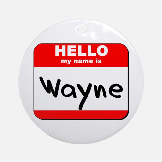 Hello my name is Wayne Ornament (Round)