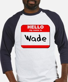 Hello my name is Wade Baseball Jersey