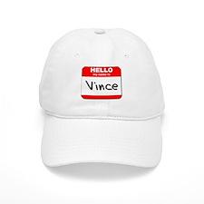 Hello my name is Vince Baseball Cap