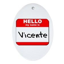 Hello my name is Vicente Oval Ornament
