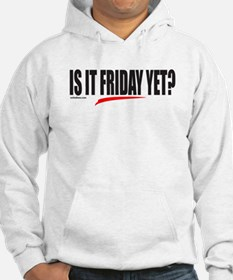 IS IT FRIDAY YET? Hoodie