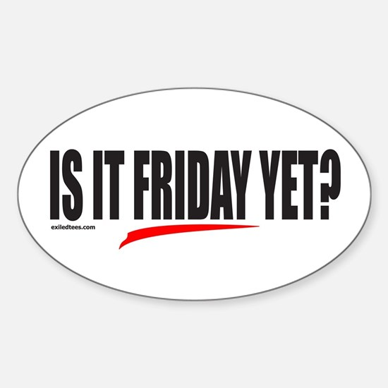 IS IT FRIDAY YET? Oval Decal