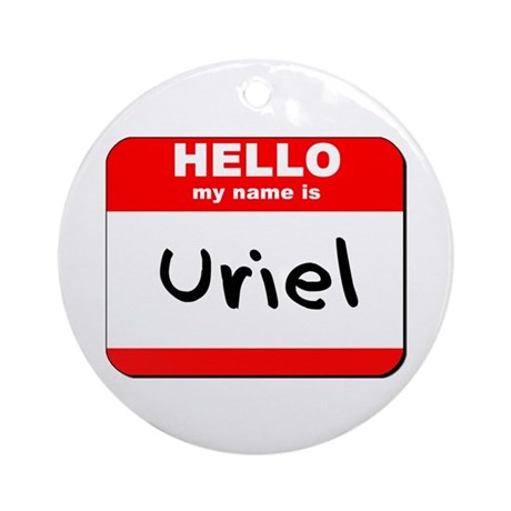 Hello my name is Uriel Ornament (Round)