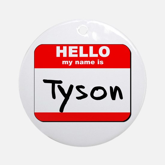 Hello my name is Tyson Ornament (Round)