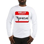 Hello my name is Tyrese Long Sleeve T-Shirt