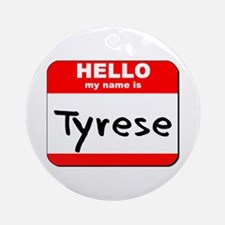 Hello my name is Tyrese Ornament (Round)