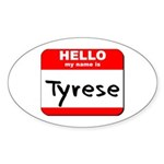Hello my name is Tyrese Oval Sticker