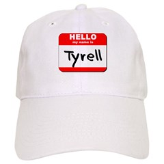 Hello my name is Tyrell Baseball Cap