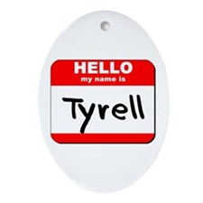 Hello my name is Tyrell Oval Ornament