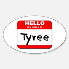 Hello my name is Tyree Oval Decal