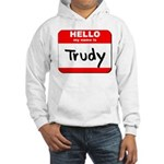 Hello my name is Trudy Hooded Sweatshirt
