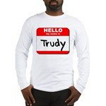 Hello my name is Trudy Long Sleeve T-Shirt