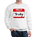 Hello my name is Trudy Sweatshirt