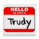 Hello my name is Trudy Tile Coaster