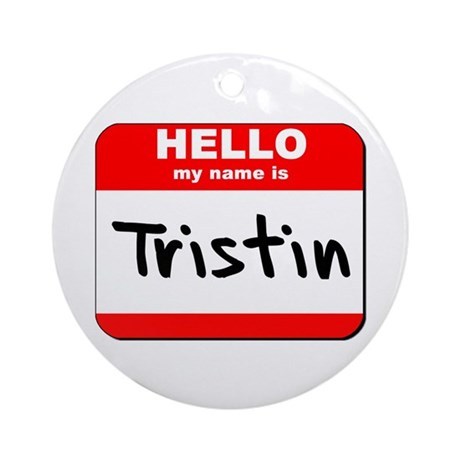 Hello my name is Tristin Ornament (Round)