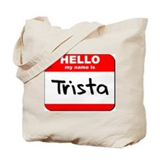 Hello my name is Trista Tote Bag