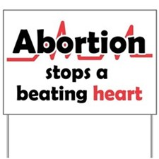 Abortion stops heart Yard Sign