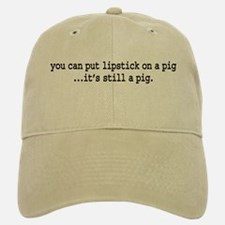 lipstick on a pig. Baseball Baseball Cap