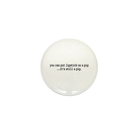 lipstick on a pig. Mini Button (100 pack)