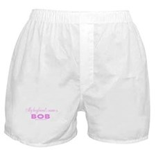 My Boyriend's name is B.O.B. Boxer Shorts