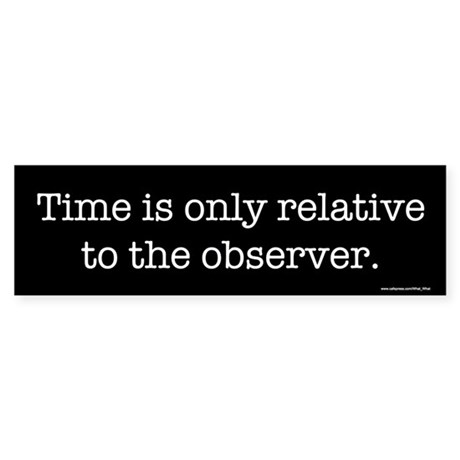 Time is relative Bumper