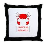 I DON'T DO MONDAYS! Throw Pillow
