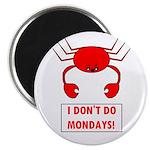 I DON'T DO MONDAYS! Magnet