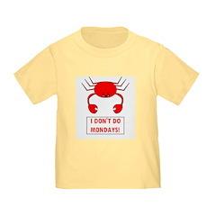 I DON'T DO MONDAYS! Toddler T-Shirt