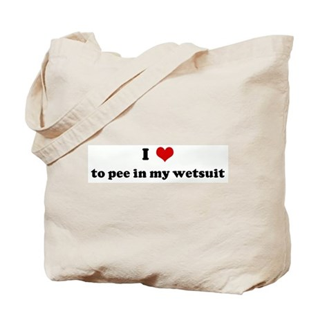 I Love to pee in my wetsuit Tote Bag