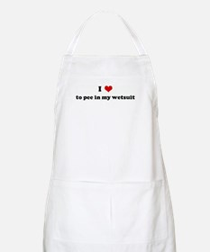 I Love to pee in my wetsuit BBQ Apron