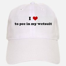 I Love to pee in my wetsuit Baseball Baseball Cap