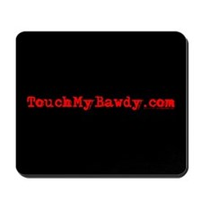 TouchMyBawdy.com Mousepad
