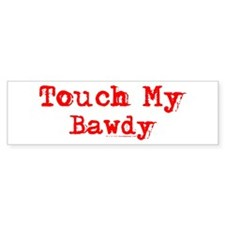 Touch My Bawdy Bumper Bumper Sticker