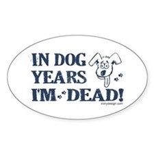Dog Years Humor Oval Decal