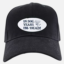 Dog Years Humor Baseball Hat