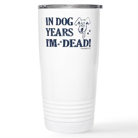Dog Years Humor Stainless Steel Travel Mug