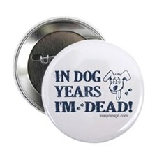 """Dog Years Humor 2.25"""" Button"""